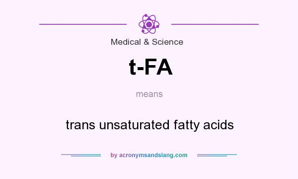 What does t-FA mean? It stands for trans unsaturated fatty acids