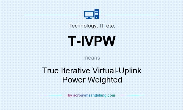 What does T-IVPW mean? It stands for True Iterative Virtual-Uplink Power Weighted