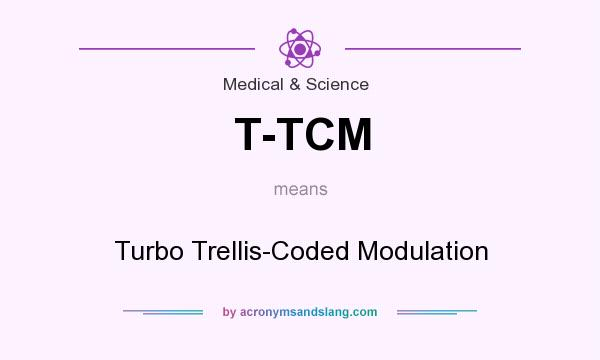What does T-TCM mean? It stands for Turbo Trellis-Coded Modulation