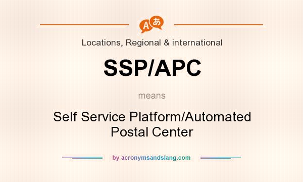What does SSP/APC mean? It stands for Self Service Platform/Automated Postal Center