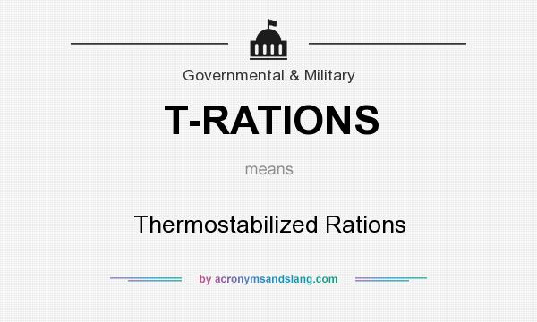 What does T-RATIONS mean? It stands for Thermostabilized Rations