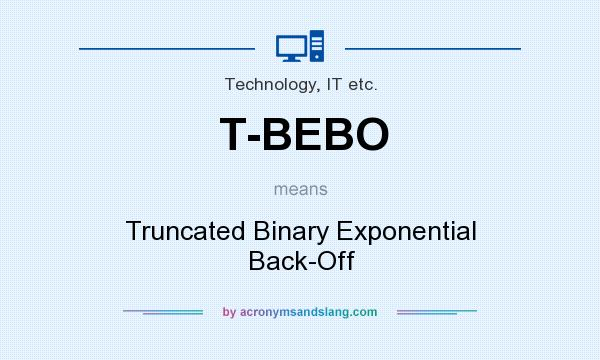 What does T-BEBO mean? It stands for Truncated Binary Exponential Back-Off