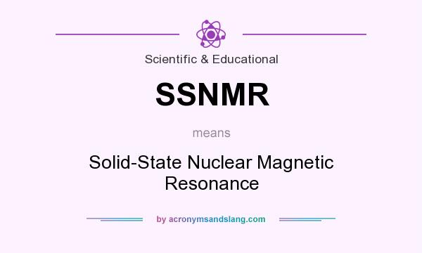 What does SSNMR mean? It stands for Solid-State Nuclear Magnetic Resonance