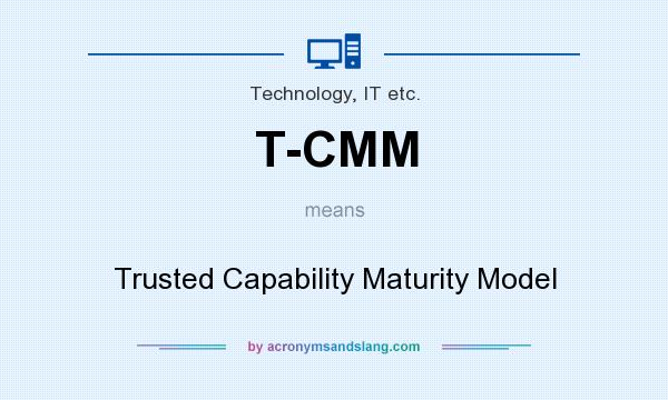 What does T-CMM mean? It stands for Trusted Capability Maturity Model