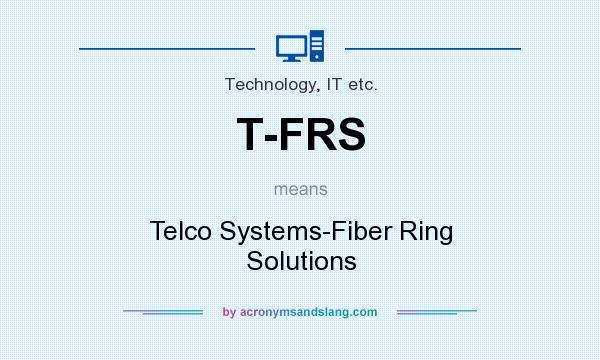 What does T-FRS mean? It stands for Telco Systems-Fiber Ring Solutions