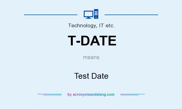 What does T-DATE mean? It stands for Test Date