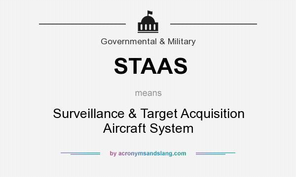 What does STAAS mean? It stands for Surveillance & Target Acquisition Aircraft System
