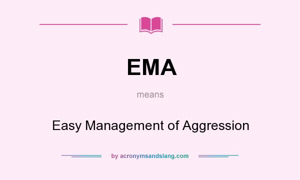 What does EMA mean? It stands for Easy Management of Aggression