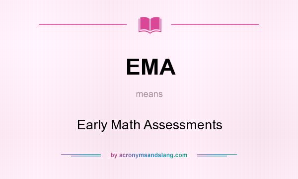 What does EMA mean? It stands for Early Math Assessments