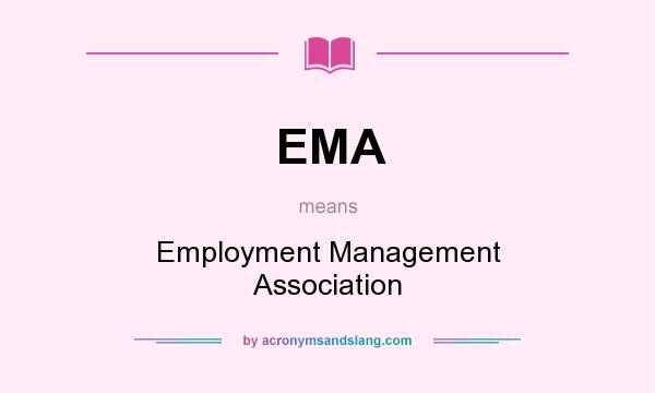 What does EMA mean? It stands for Employment Management Association