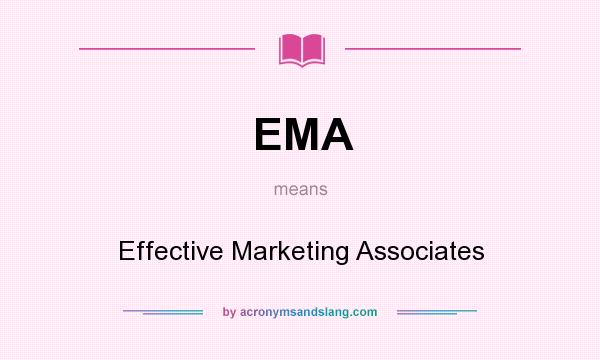 What does EMA mean? It stands for Effective Marketing Associates