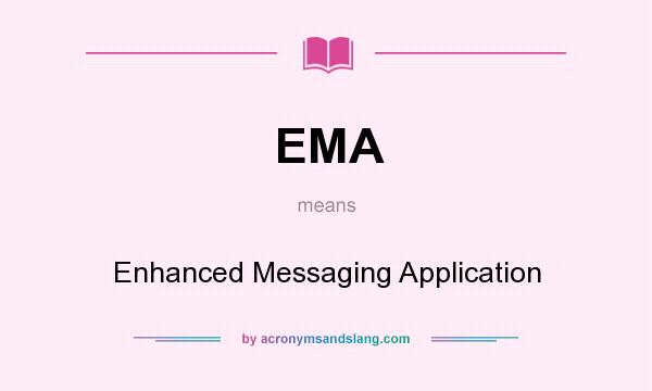 What does EMA mean? It stands for Enhanced Messaging Application