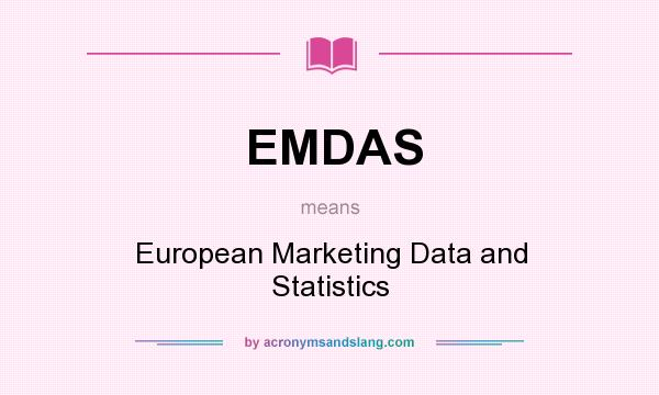 What does EMDAS mean? It stands for European Marketing Data and Statistics