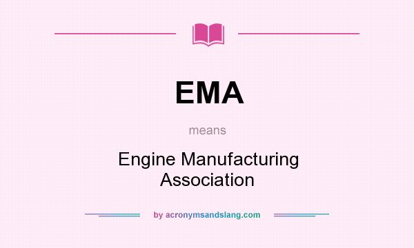 What does EMA mean? It stands for Engine Manufacturing Association
