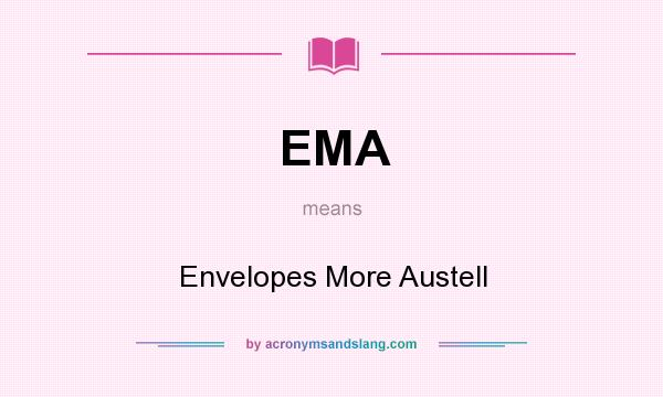 What does EMA mean? It stands for Envelopes More Austell