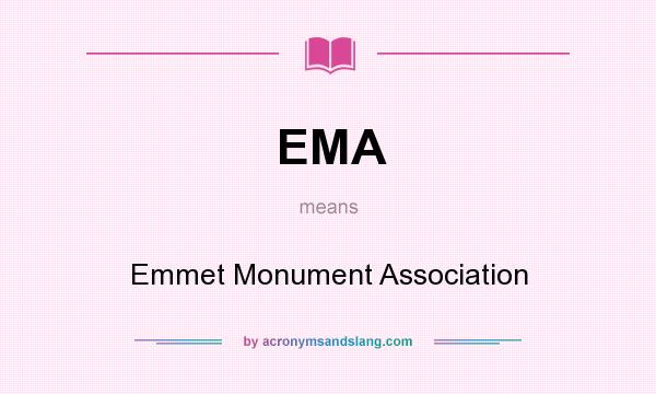 What does EMA mean? It stands for Emmet Monument Association