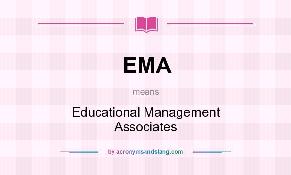 What does EMA mean? It stands for Educational Management Associates