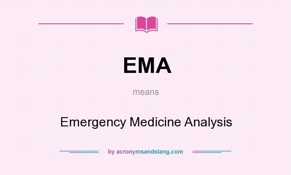 What does EMA mean? It stands for Emergency Medicine Analysis