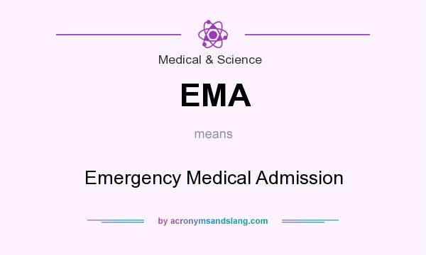 What does EMA mean? It stands for Emergency Medical Admission