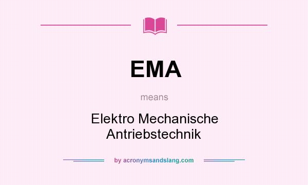 What does EMA mean? It stands for Elektro Mechanische Antriebstechnik