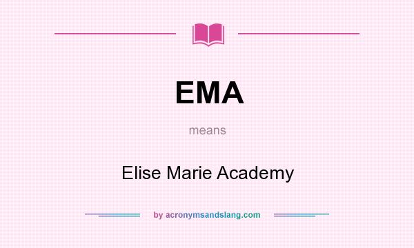 What does EMA mean? It stands for Elise Marie Academy