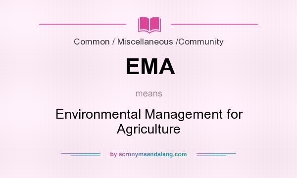 What does EMA mean? It stands for Environmental Management for Agriculture