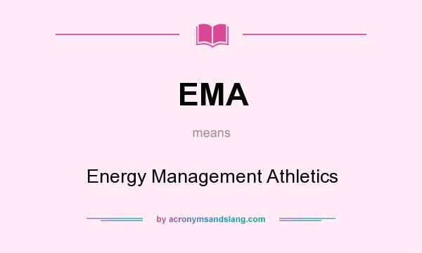 What does EMA mean? It stands for Energy Management Athletics
