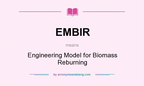 What does EMBIR mean? It stands for Engineering Model for Biomass Reburning