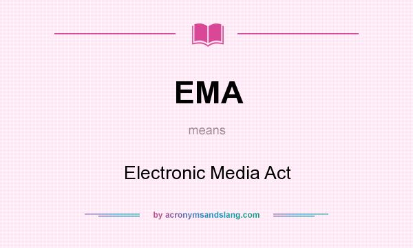 What does EMA mean? It stands for Electronic Media Act