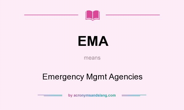 What does EMA mean? It stands for Emergency Mgmt Agencies
