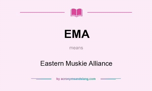 What does EMA mean? It stands for Eastern Muskie Alliance