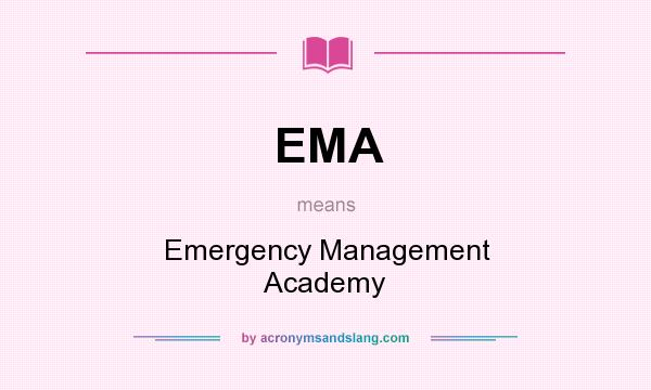 What does EMA mean? It stands for Emergency Management Academy