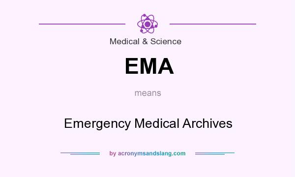 What does EMA mean? It stands for Emergency Medical Archives