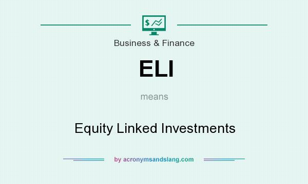 What does ELI mean? It stands for Equity Linked Investments