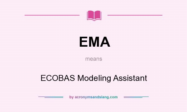 What does EMA mean? It stands for ECOBAS Modeling Assistant