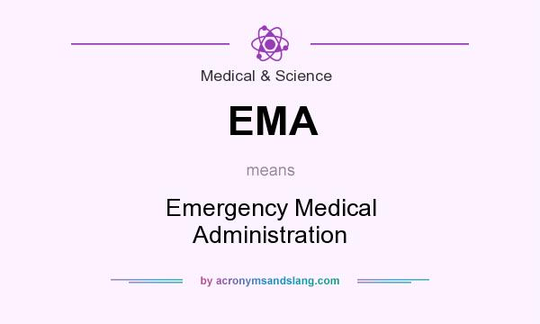 What does EMA mean? It stands for Emergency Medical Administration