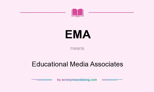 What does EMA mean? It stands for Educational Media Associates