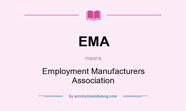 What does EMA mean? It stands for Employment Manufacturers Association