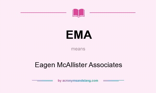 What does EMA mean? It stands for Eagen McAllister Associates