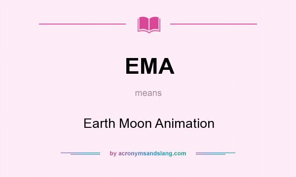 What does EMA mean? It stands for Earth Moon Animation
