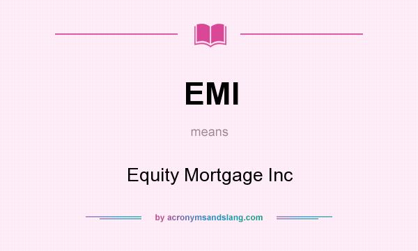 What does EMI mean? It stands for Equity Mortgage Inc