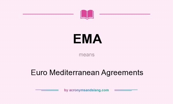 What does EMA mean? It stands for Euro Mediterranean Agreements