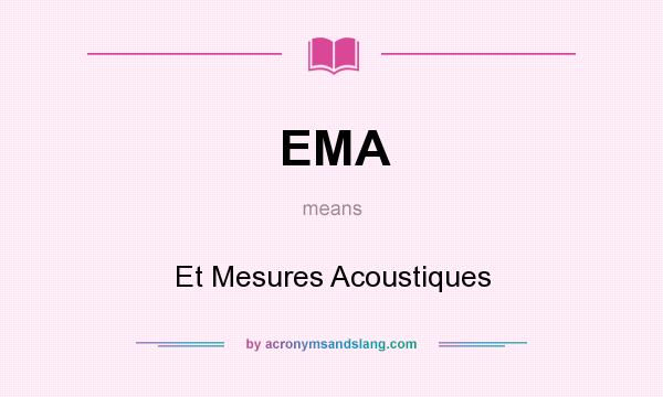 What does EMA mean? It stands for Et Mesures Acoustiques