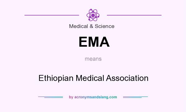 What does EMA mean? It stands for Ethiopian Medical Association