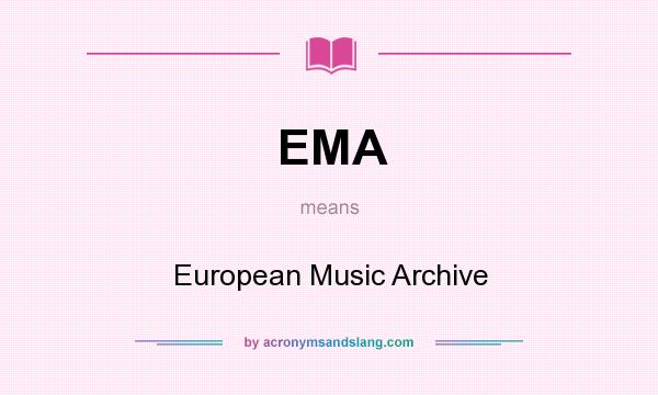 What does EMA mean? It stands for European Music Archive
