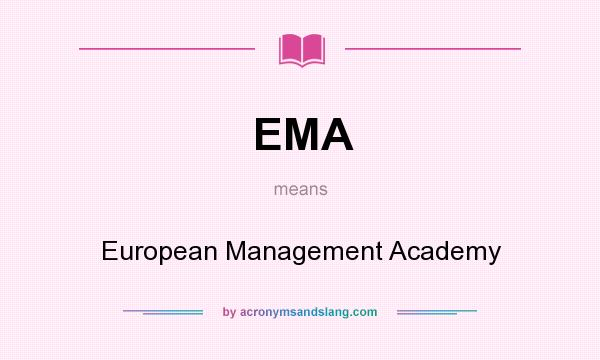 What does EMA mean? It stands for European Management Academy