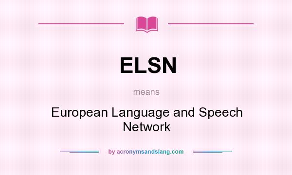 What does ELSN mean? It stands for European Language and Speech Network