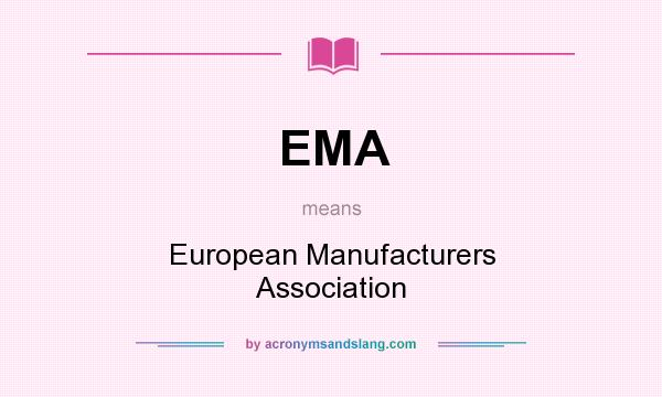 What does EMA mean? It stands for European Manufacturers Association