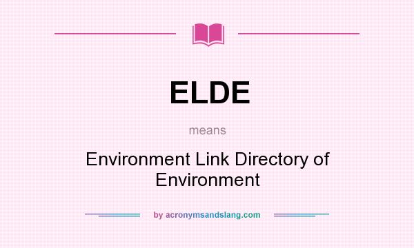 What does ELDE mean? It stands for Environment Link Directory of Environment