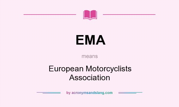 What does EMA mean? It stands for European Motorcyclists Association